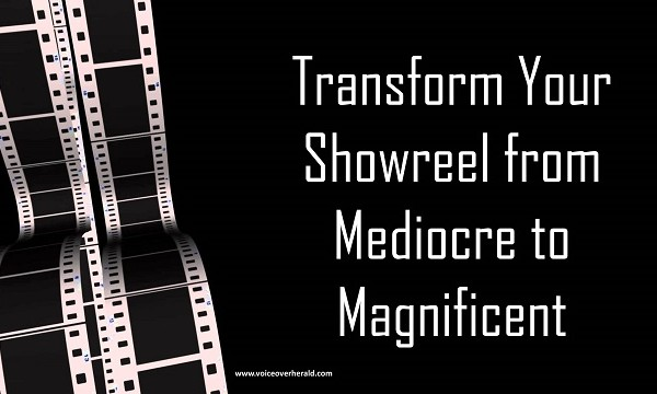 Transform Your Showreel from Mediocre to Magnificent